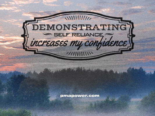 Demonstrating self reliance increases my confidence