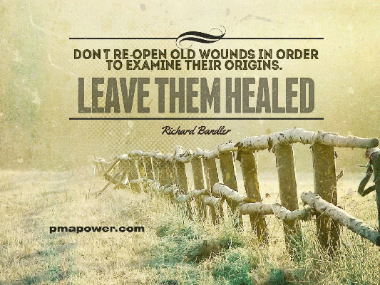 Don't re-open old wounds in order to examine their origins. Leave them healed