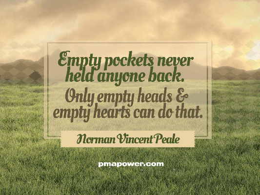 Empty pockets never held anyone back. Only empty heads & empty hearts can do that