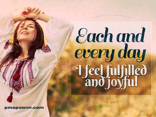 Each and every day I feel fulfilled and joyful