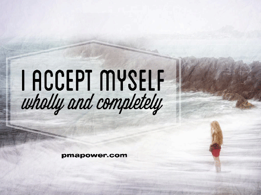 I accept myself wholly and completely