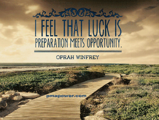 I feel that luck is preparation meets opportunity