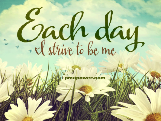 Each Day I Strive To BE ME - pmapower.com