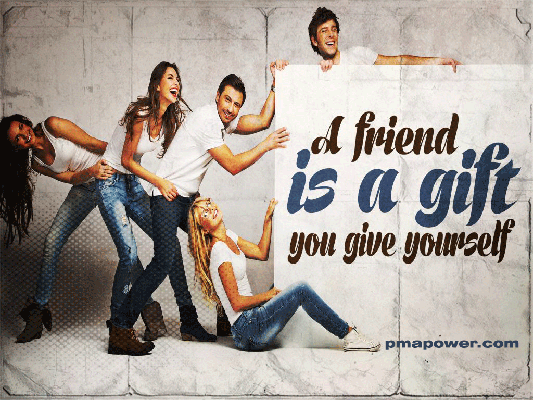 A friend is a gift you give to yourself