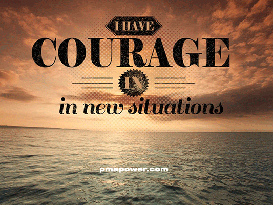 I have courage in new situations