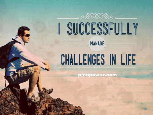 I successfully manage challenges in life - pmapower.com