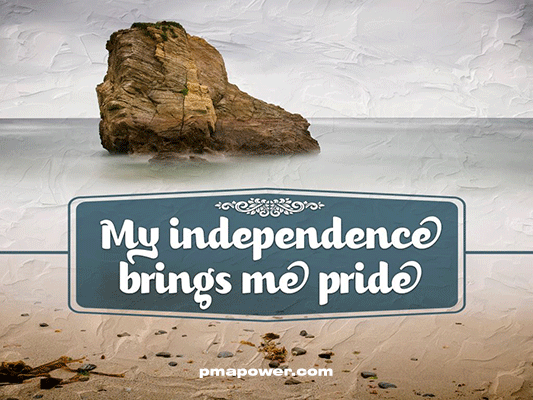 My independence brings me pride - pmapower.com