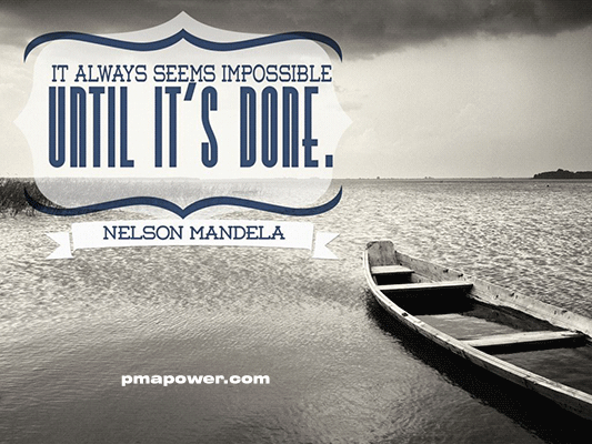 It always seems impossible until it's done - Nelson Mandela