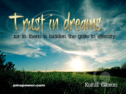 Trust in Dreams For in Them is Hidden The Gate to Eternity