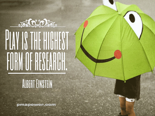 Play is the highest form of research - Albert Einstein