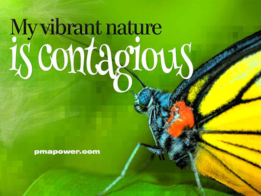 My Vibrant Nature Is Contagious - pmapower.com