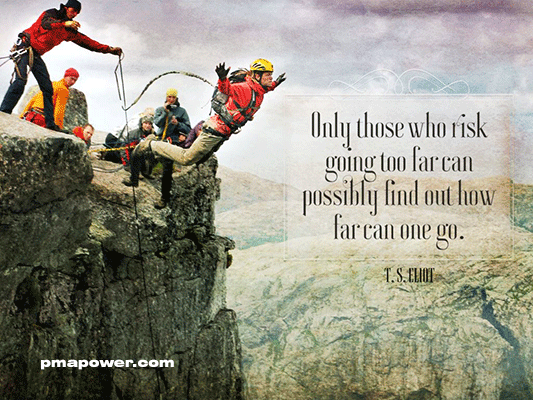 Only those who risk going too far can possibly find out how far can one go - T.S. Eliot