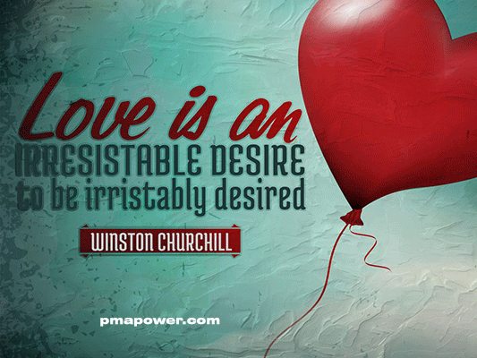 Love is an irresistable desire to be irristably desired - Winston Churchill
