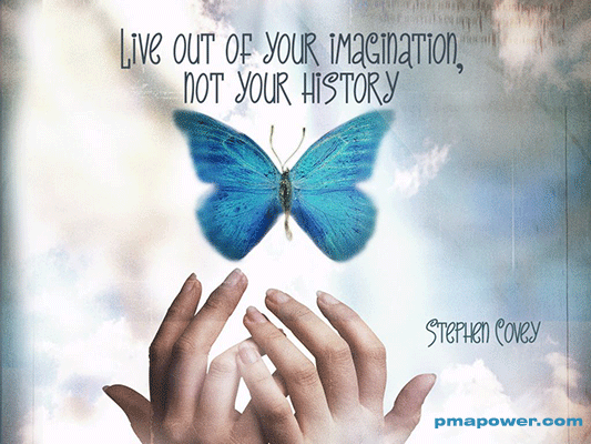 Live out of your imagination, not your history