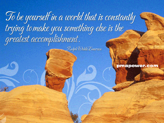 To be yourself in a world that is trying to make you something else is the greatest accomplishment