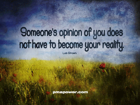 Someone's opinion of you does not have to become your reality