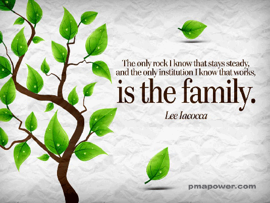 The only rock I know that stays steady, and the only institution I know that works, is the family
