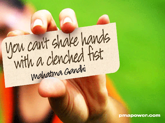 You can't shake hands with a clenched fist