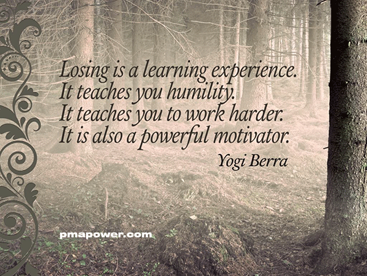 Losing is a learning experience. It teaches you humility. It teaches you to work harder. It is also a powerful motivator
