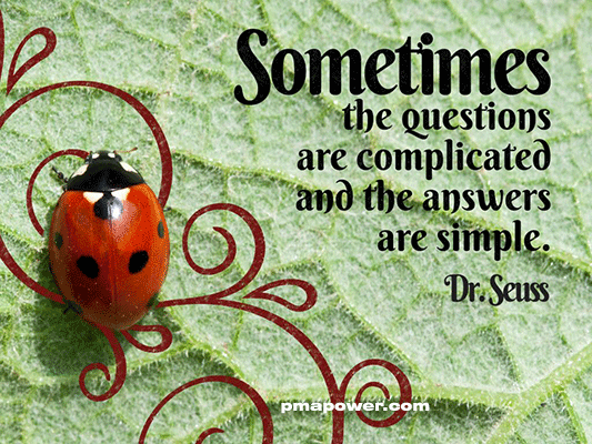 Sometimes the questions are complicated and the answers are simple - Dr. Seuss