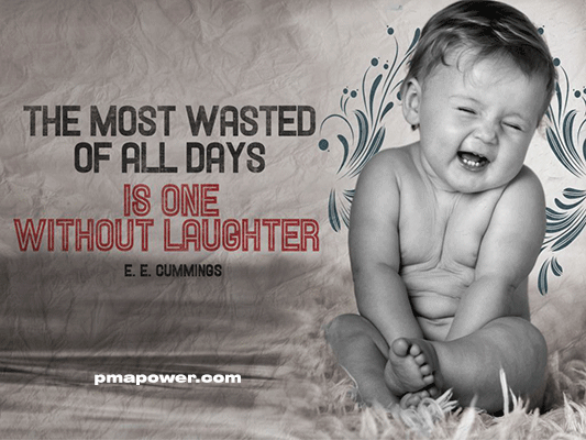 The most wasted of all days is one without laughter - E.E. Cummings