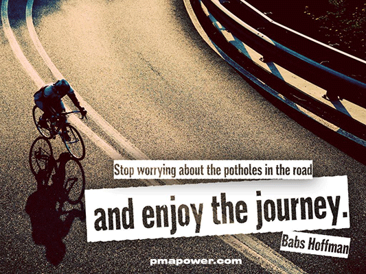 Stop worrying about the potholes in the road and enjoy the journey