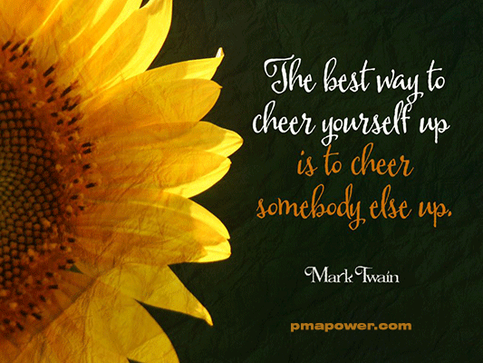 The best way to cheer yourself up is to cheer somebody else up - Mark Twain