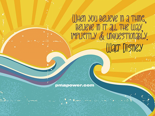 When you believe in a thing, believe in it all the way, implicitly and unquestionably - Walt Disney