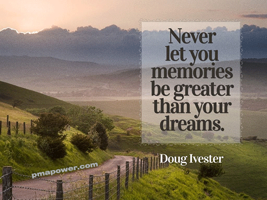 Never let your memories be greater than your dreams - Doug Ivester