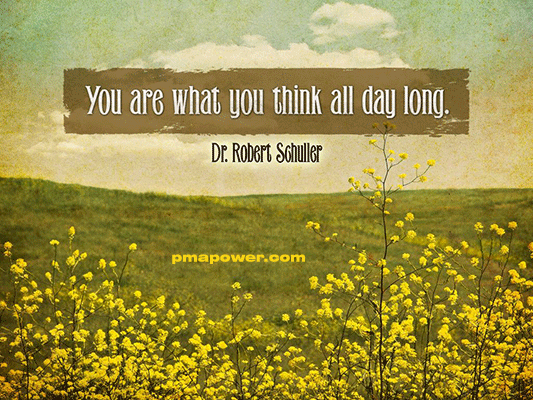 You are what you think all day long - Dr. Robert Schuller