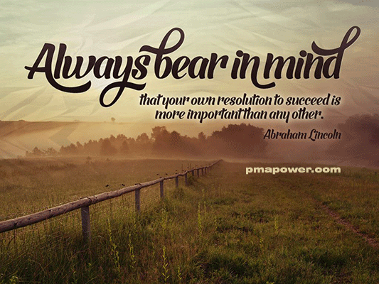 Always bear in mind that your own resolution to succeed is more important than any other - Abraham Lincoln