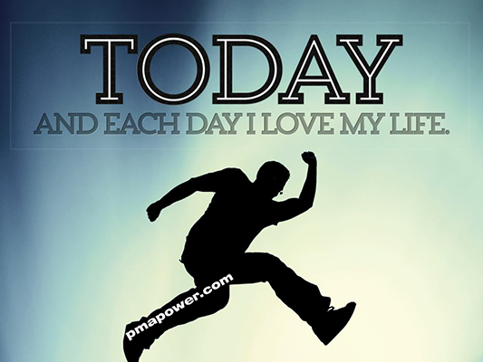 Today and each day I love my life