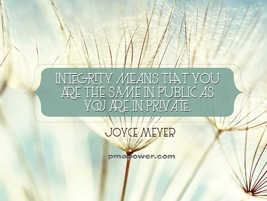 Integrity means that you are the same in public as you are in private - Joyce Meyer