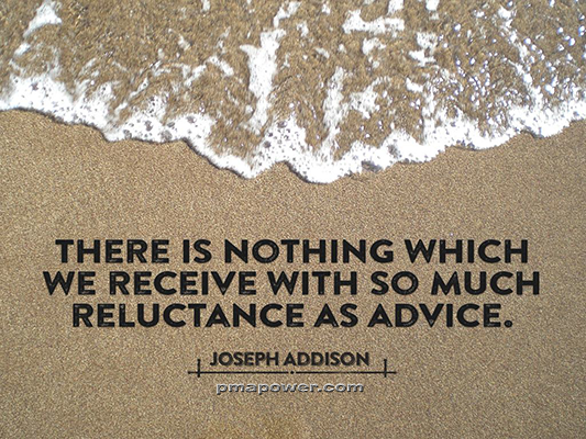 There is nothing which we receive with so much reluctance as advice