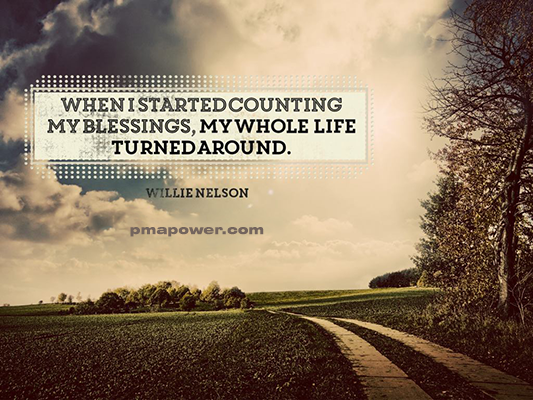 When I started counting my blessings, my whole life turned around - Willie Nelson
