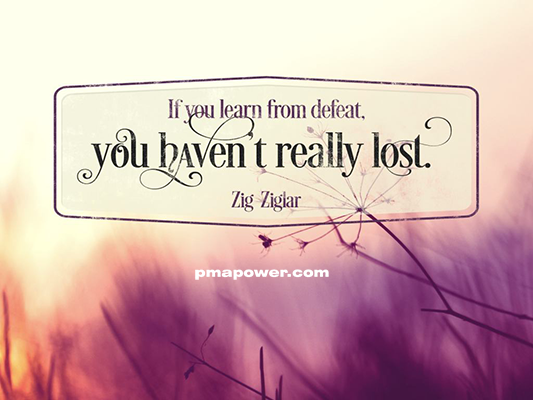 If you learned from defeat, you haven't really lost - Zig Ziglar