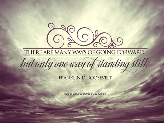 There are many ways of going forward, but only one way of standing still - Franklin D. Roosevelt