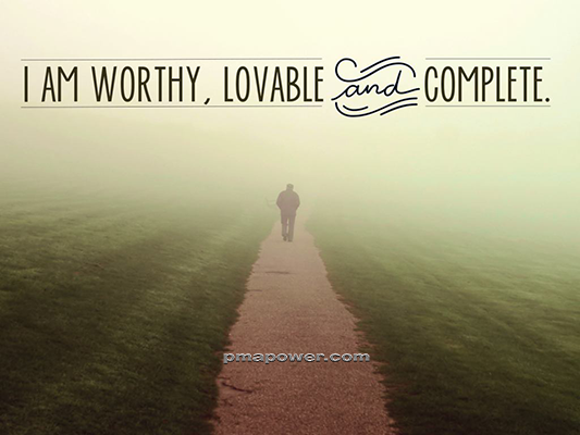I am worthy, lovable, and complete - pmapower.com