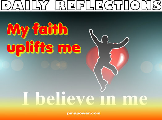 My faith uplifts me - pmapower.com