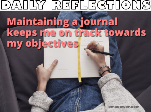 Maintaining a journal keeps me on track towards my objectives - pmapower.com