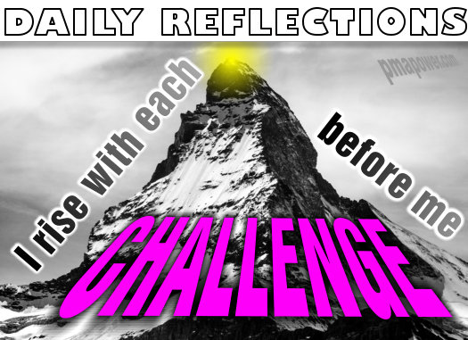 I rise with each challenge before me  - pmapower.com