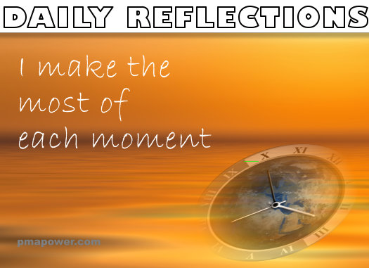 I make the most of each moment