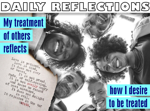My treatment of others reflects how I desire to be treated    - pmapower.com