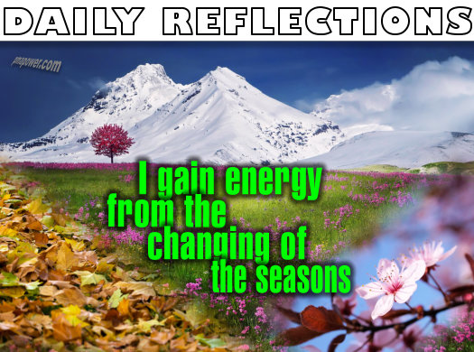 I gain energy from the changing of the seasons