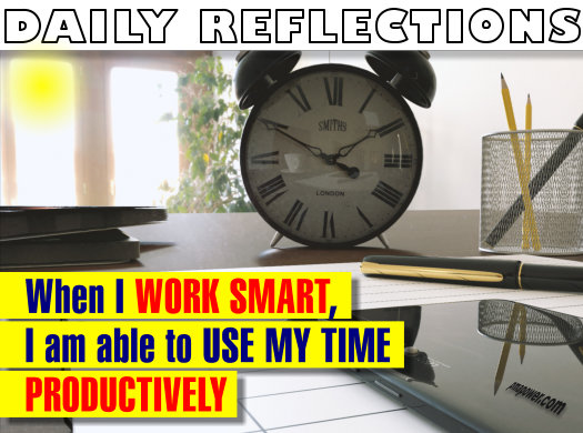 When I work smart, I am able to use my time productively