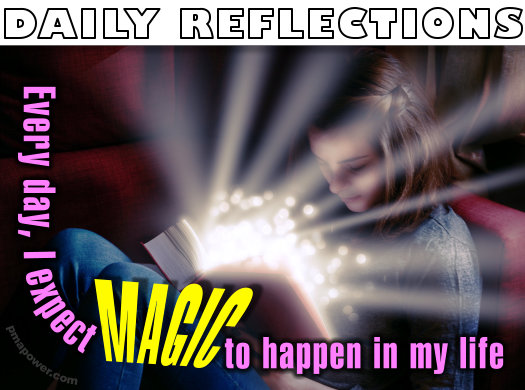 Every day, I expect magic to happen in my life