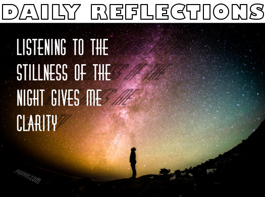 Listening to the stillness of the night gives me clarity