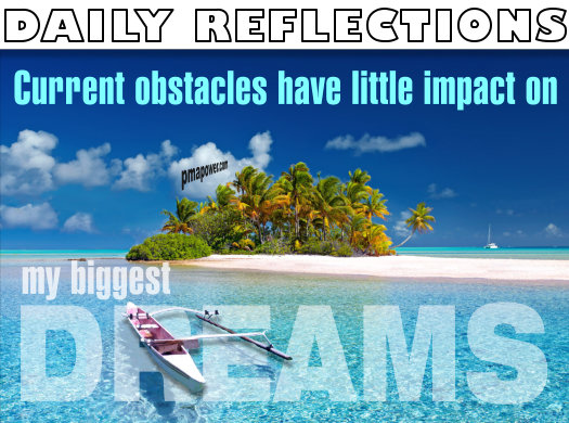 Current obstacles have little impact on my biggest dreams