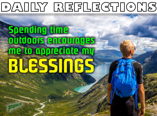 Spending time outdoors encourages me to appreciate my blessings       - pmapower.com