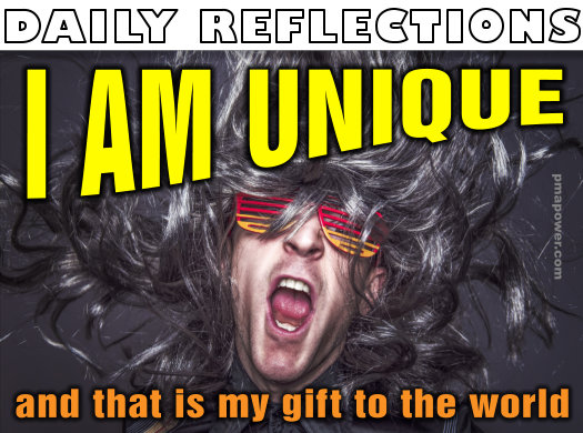 I am unique and that is my gift to the world       - pmapower.com